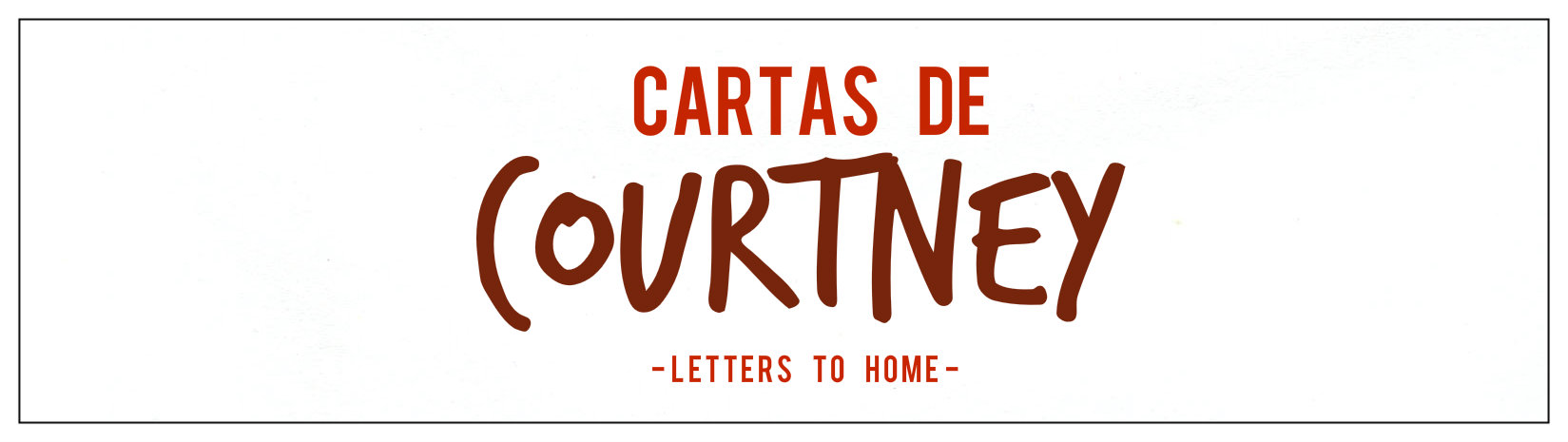 Cartas de Courtney / letters to home